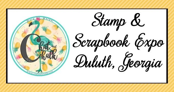 Come see MaryJo from ChatandChalk.com at the Stamp & Scrapbook Expo in Duluth, Georgia!