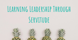 Learn about the importance of leadership through servitude that I discovered at JMT.